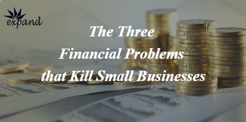 The 3 Financial Problems that Kills Small Businesses